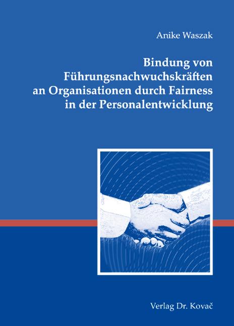 Cover: Bindung von Führungsnachwuchskräften an Organisationen durch Fairness in der Personalentwicklung