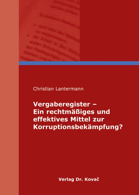 Cover: Vergaberegister - Ein rechtmäßiges und effektives Mittel zur Korruptionsbekämpfung?