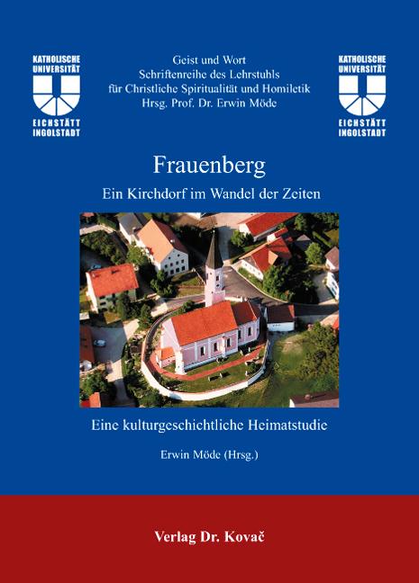 Cover: Frauenberg: Ein Kirchdorf im Wandel der Zeiten