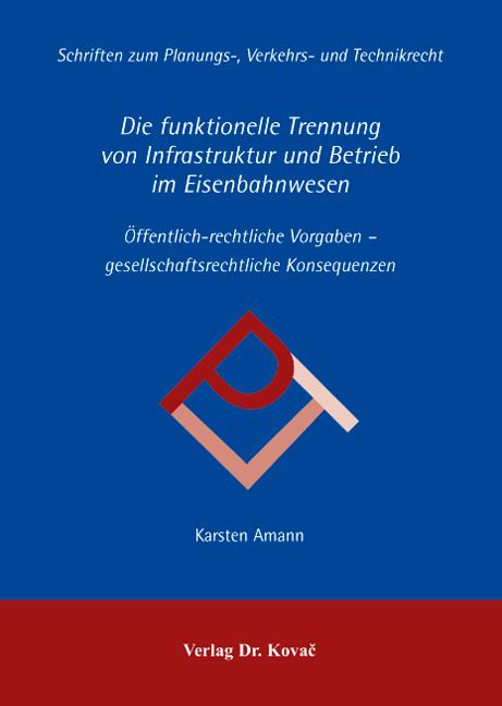 Cover: Die funktionelle Trennung von Infrastruktur und Betrieb im Eisenbahnwesen