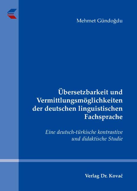 Cover: Übersetzbarkeit und Vermittlungsmöglichkeiten der deutschen linguistischen Fachsprache