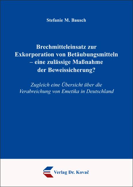 Cover: Brechmitteleinsatz zur Exkorporation von Betäubungsmitteln – eine zulässige Maßnahme der Beweissicherung?