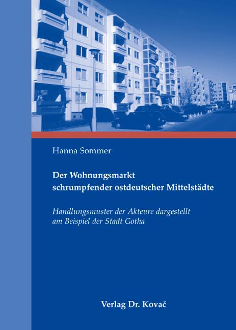 Cover: Der Wohnungsmarkt schrumpfender ostdeutscher Mittelstädte