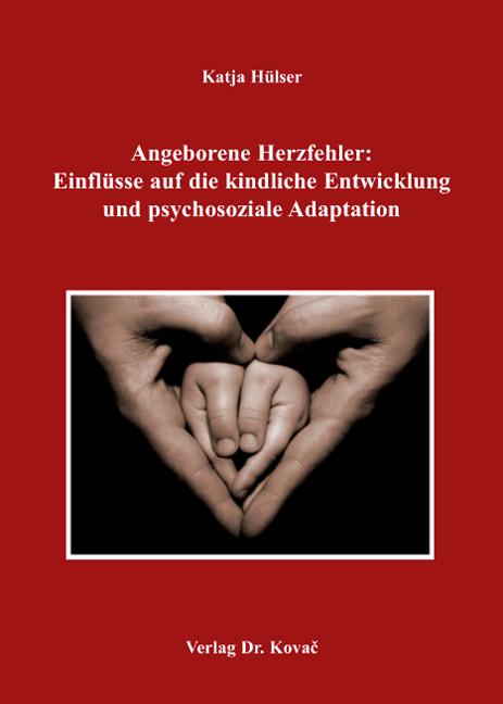 Cover: Angeborene Herzfehler: Einflüsse auf die kindliche Entwicklung und psychosoziale Adaptation