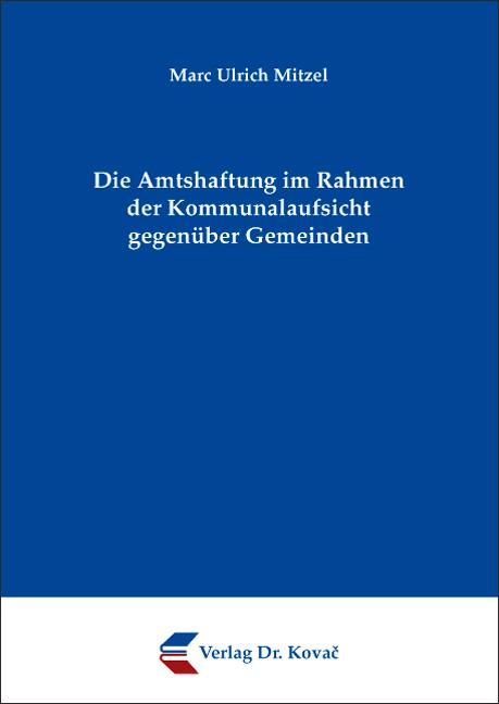 Cover: Die Amtshaftung im Rahmen der Kommunalaufsicht gegenüber Gemeinden