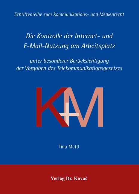 Cover: Die Kontrolle der Internet- und E-Mail-Nutzung am Arbeitsplatz