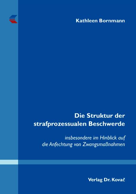 Cover: Die Struktur der strafprozessualen Beschwerde