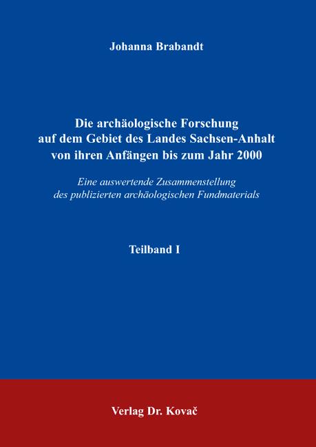 Cover: Die archäologische Forschung auf dem Gebiet des Landes Sachsen-Anhalt von ihren Anfängen bis zum Jahr 2000