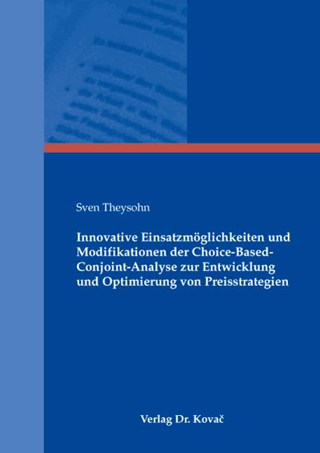 Cover: Innovative Einsatzmöglichkeiten und Modifikationen der Choice-Based-Conjoint-Analyse zur Entwicklung und Optimierung von Preisstrategien