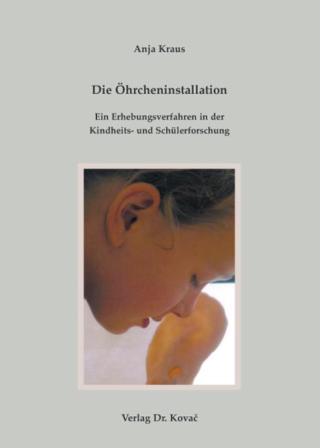 Cover: Die Öhrcheninstallation – Ein Erhebungsverfahren in der Kindheits- und Schülerforschung