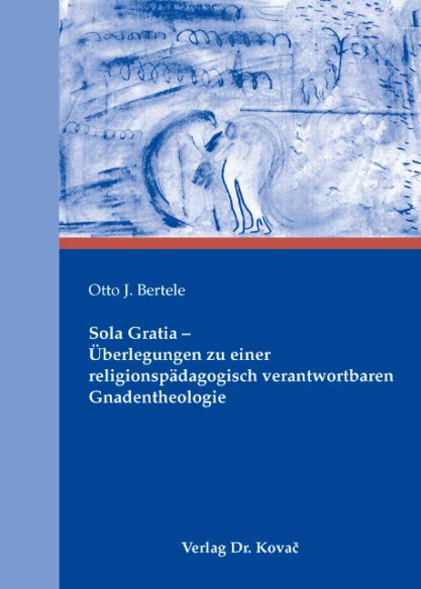 Cover: Sola Gratia - Überlegungen zu einer religionspädagogisch verantwortbaren Gnadentheologie