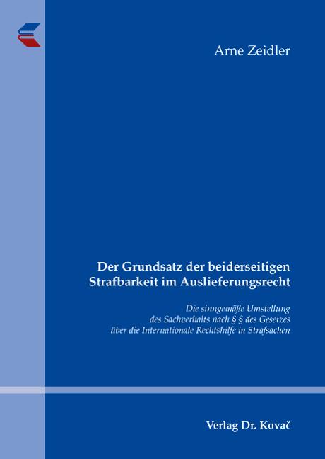 Cover: Der Grundsatz der beiderseitigen Strafbarkeit im Auslieferungsrecht