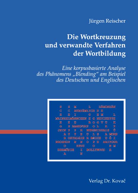 Cover: Die Wortkreuzung und verwandte Verfahren der Wortbildung