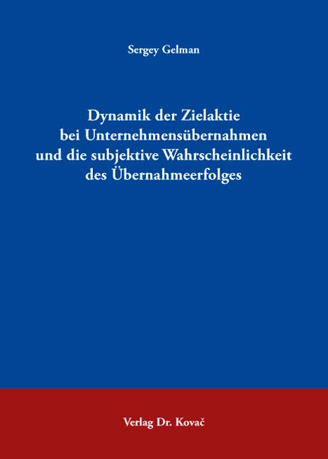 Cover: Dynamik der Zielaktie bei Unternehmensübernahmen und die subjektive Wahrscheinlichkeit des Übernahmeerfolges