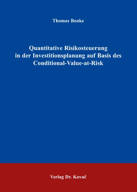 Cover: Quantitative Risikosteuerung in der Investitionsplanung auf Basis des Conditional-Value-at-Risk