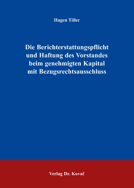 Cover: Die Berichterstattungspflicht und Haftung des Vorstandes beim genehmigten Kapital mit Bezugsrechtsausschluss