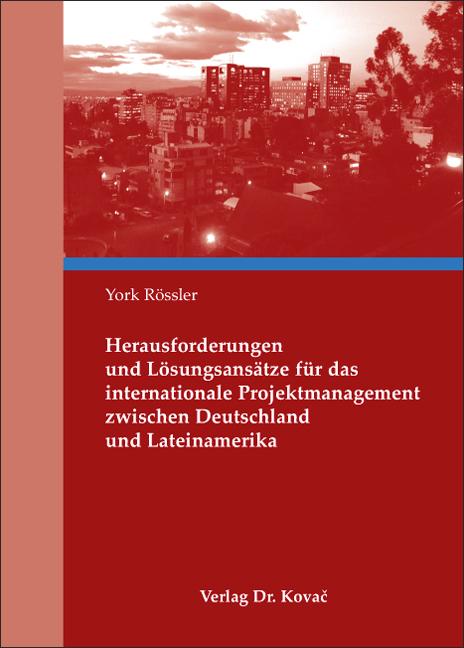 Cover: Herausforderungen und Lösungsansätze für das internationale Projektmanagement zwischen Deutschland und Lateinamerika