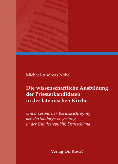 Cover: Die wissenschaftliche Ausbildung der Priesterkandidaten in der lateinischen Kirche