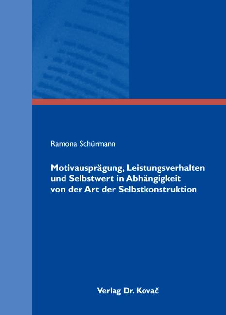 Cover: Motivausprägung, Leistungsverhalten und Selbstwert in Abhängigkeit von der Art der Selbstkonstruktion