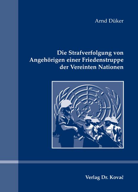 Cover: Die Strafverfolgung von Angehörigen einer Friedenstruppe der Vereinten Nationen