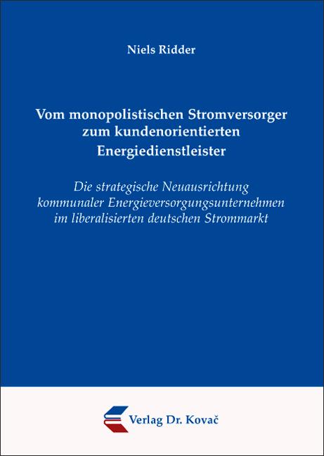 Cover: Vom monopolistischen Stromversorger zum kundenorientierten Energiedienstleister