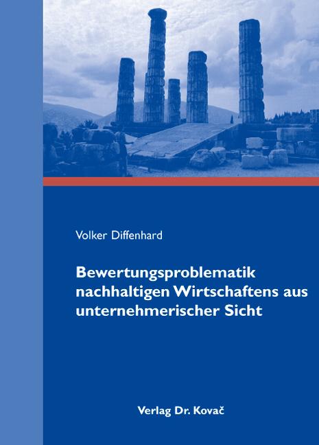 Cover: Bewertungsproblematik nachhaltigen Wirtschaftens aus unternehmerischer Sicht