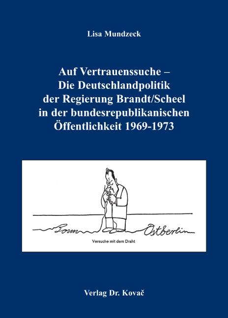 Cover: Auf Vertrauenssuche – Die Deutschlandpolitik der Regierung Brandt/Scheel in der bundesrepublikanischen Öffentlichkeit 1969-1973