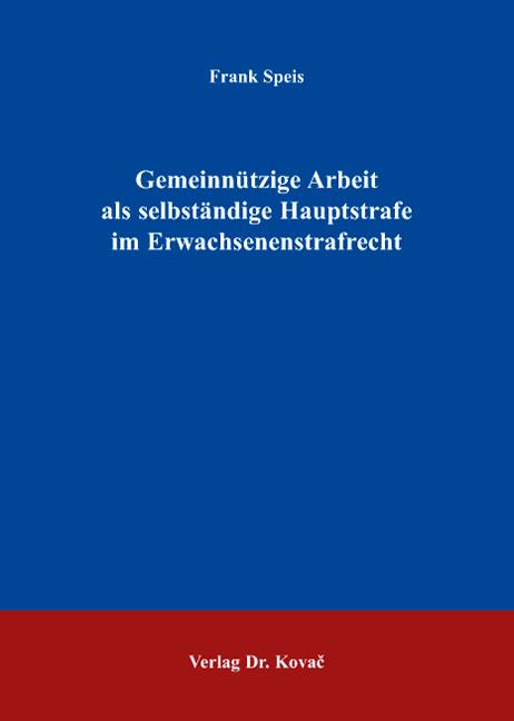 Cover: Gemeinnützige Arbeit als selbständige Hauptstrafe im Erwachsenenstrafrecht