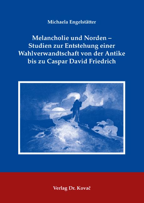 Cover: Melancholie und Norden – Studien zur Entstehung einer Wahlverwandtschaft von der Antike bis zu Caspar David Friedrich
