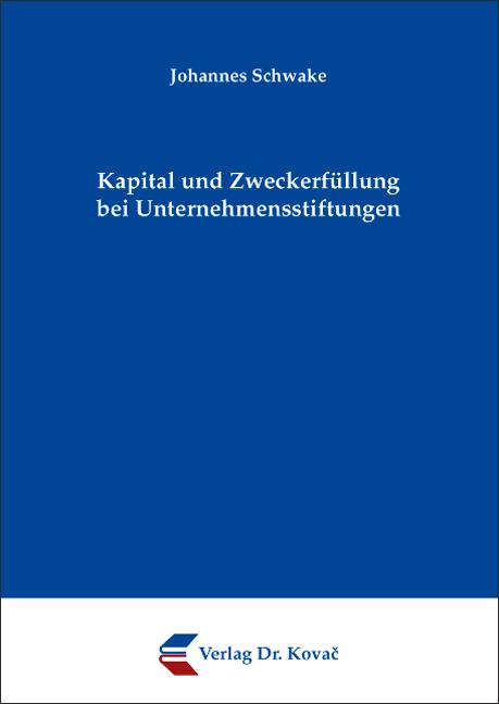 Cover: Kapital und Zweckerfüllung bei Unternehmensstiftungen