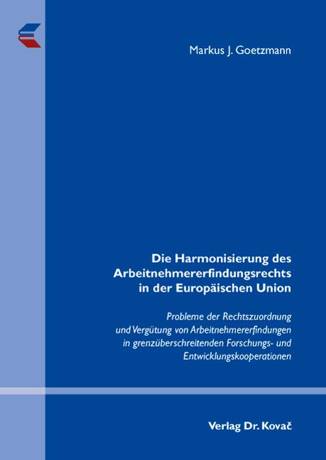Cover: Die Harmonisierung des Arbeitnehmererfindungsrechts in der Europäischen Union