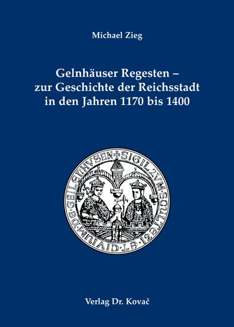 Cover: Gelnhäuser Regesten – zur Geschichte der Reichsstadt in den Jahren 1170 bis 1400