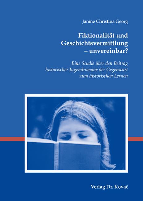 Cover: Fiktionalität und Geschichtsvermittlung – unvereinbar?