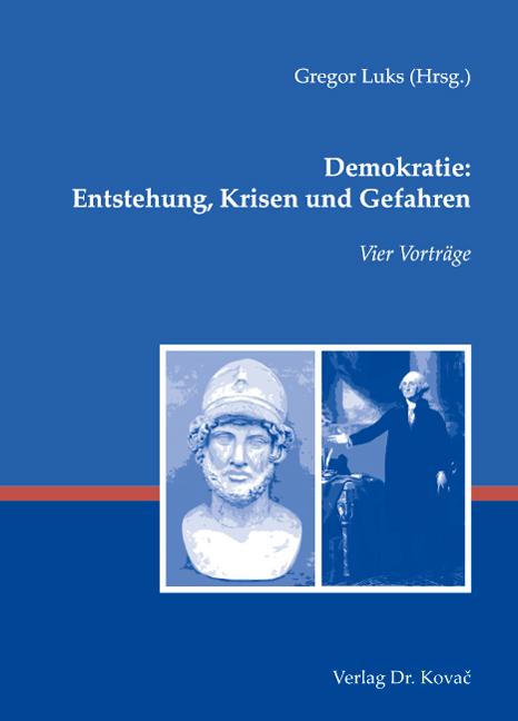 Cover: Demokratie: Entstehung, Krisen und Gefahren