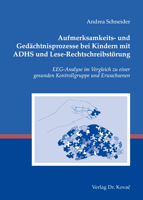 Cover: Aufmerksamkeits- und Gedächtnisprozesse bei Kindern mit ADHS und Lese-Rechtschreibstörung