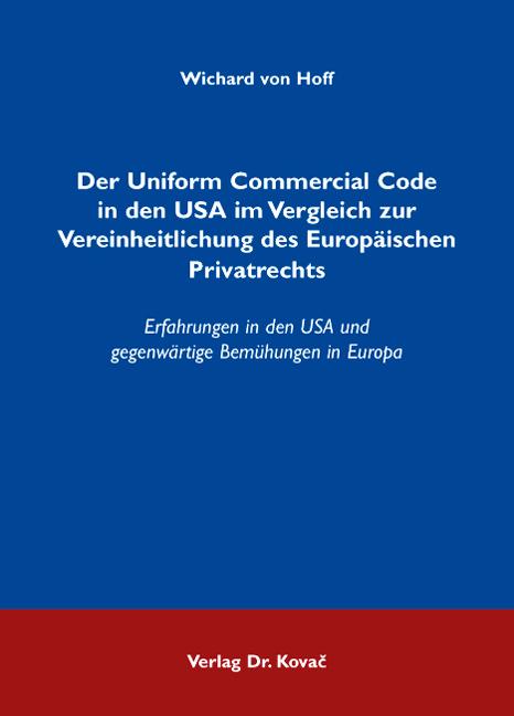 Cover: Der Uniform Commercial Code in den USA im Vergleich zur Vereinheitlichung des Europäischen Privatrechts