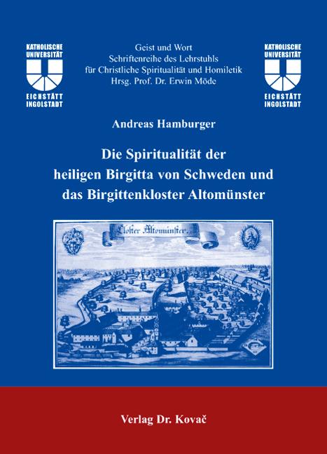 Cover: Die Spiritualität der heiligen Birgitta von Schweden und das Birgittenkloster Altomünster