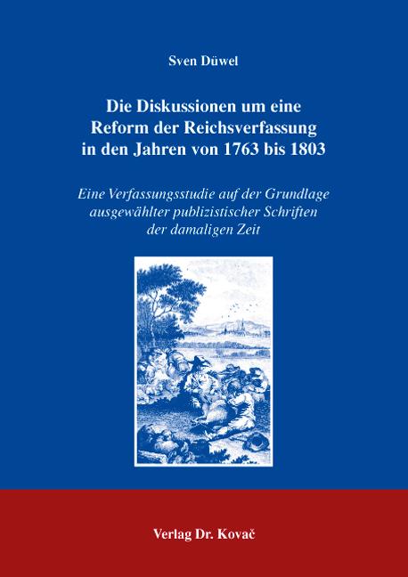 Cover: Die Diskussionen um eine Reform der Reichsverfassung in den Jahren von 1763 bis 1803