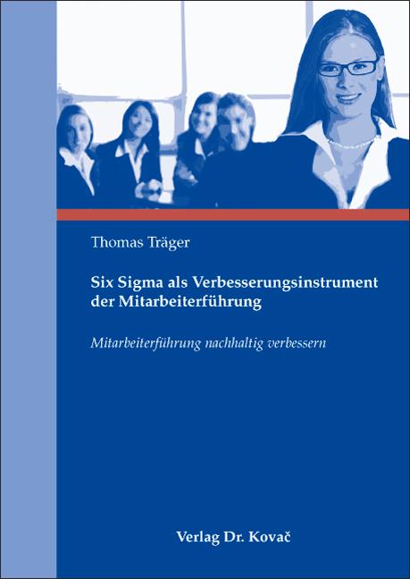 Cover: Six Sigma als Verbesserungsinstrument der Mitarbeiterführung