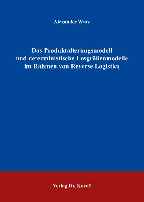Cover: Das Produktalterungsmodell und deterministische Losgrößenmodelle im Rahmen von Reverse Logistics