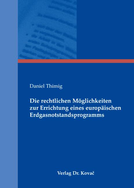 Cover: Die rechtlichen Möglichkeiten zur Errichtung eines europäischen Erdgasnotstandsprogramms