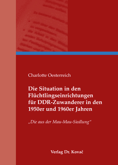 Cover: Die Situation in den Flüchtlingseinrichtungen für DDR-Zuwanderer in den 1950er und 1960er Jahren