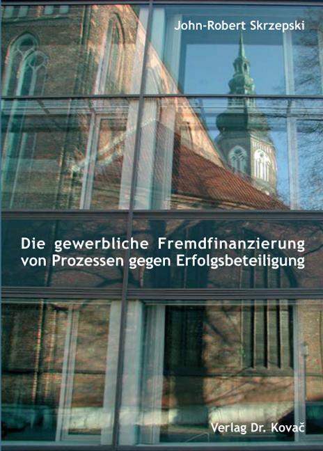 Cover: Die gewerbliche Fremdfinanzierung von Prozessen gegen Erfolgsbeteiligung