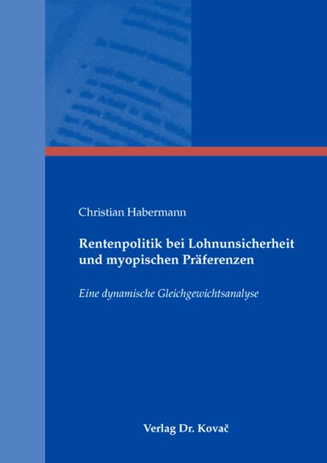 Cover: Rentenpolitik bei Lohnunsicherheit und myopischen Präferenzen