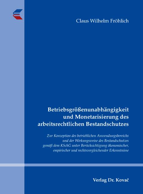 Cover: Betriebsgrößenunabhängigkeit und Monetarisierung des arbeitsrechtlichen Bestandschutzes