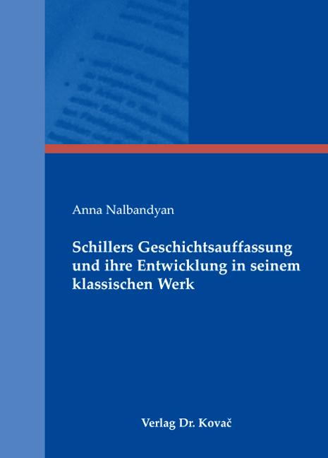 Cover: Schillers Geschichtsauffassung und ihre Entwicklung in seinem klassischen Werk