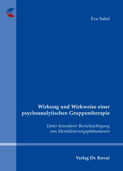 Cover: Wirkung und Wirkweise einer psychoanalytischen Gruppentherapie