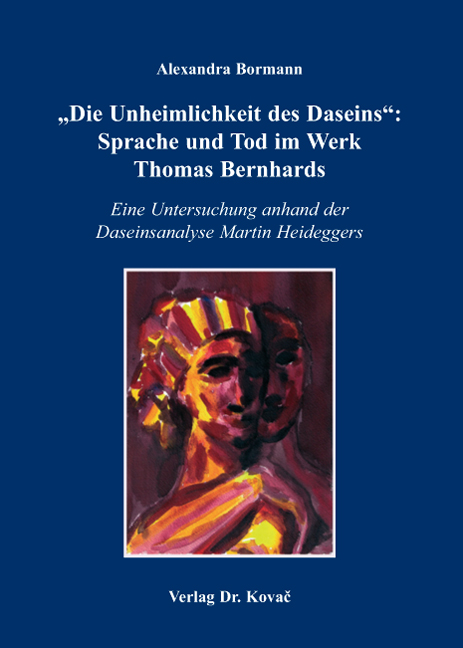 """Cover: """"Die Unheimlichkeit des Daseins"""": Sprache und Tod im Werk Thomas Bernhards"""