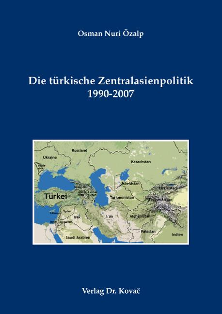 Cover: Die türkische Zentralasienpolitik 1990-2007