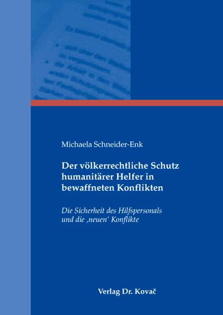 Cover: Der völkerrechtliche Schutz humanitärer Helfer in bewaffneten Konflikten